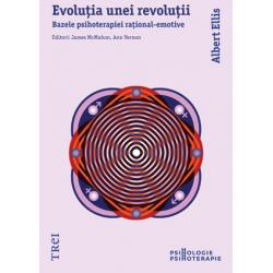 Evoluţia unei revoluţii. Bazele psihoterapiei raţional-emotive